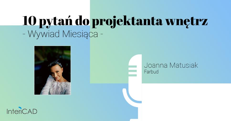 10 pytań do projektanta wnętrz. Wywiad miesiąca z Joanną Matusiak